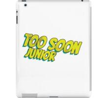 Too soon junior 4 iPad Case/Skin