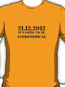 21.12.2012. : It's Going to be Astromomical T-Shirt