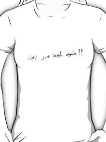 Let's Just Laugh Again T-Shirt
