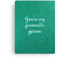 You're my favourite person Canvas Print