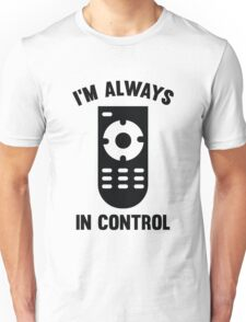 I'm Always In Control Unisex T-Shirt