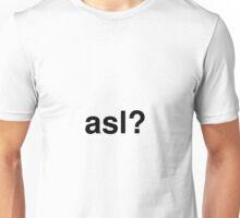 asl? Unisex T-Shirt