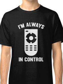 I'm Always In Control Classic T-Shirt
