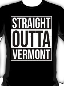 Straight Outta Vermont T-Shirt