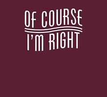 Of Course I'm Right Unisex T-Shirt