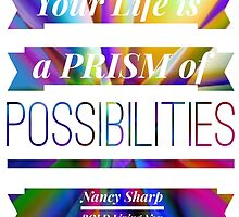 Your Life is a Prism of Possibilities by NancySharp