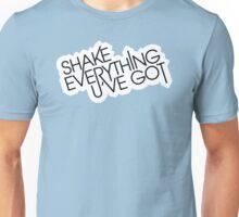 shake_everything_u_ve_got_V_2 Unisex T-Shirt