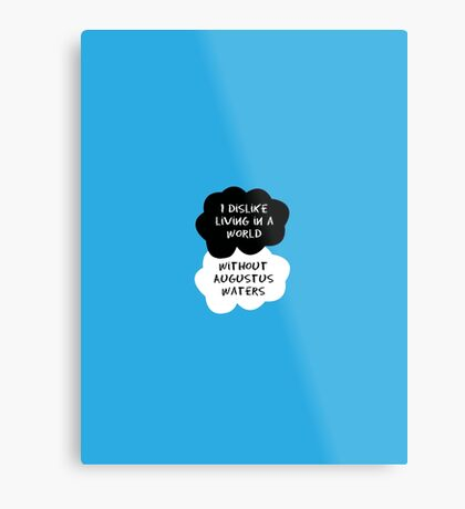 TFIOS - I dislike living in a world without Augustus Waters Metal Print