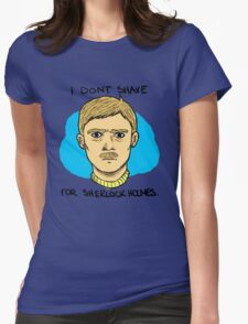 """""""I don't shave for Sherlock Holmes"""" Womens Fitted T-Shirt"""