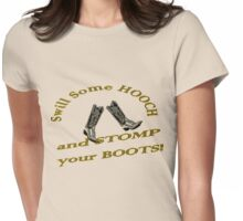 Swill Some Hooch and Stomp Your Boots Womens Fitted T-Shirt