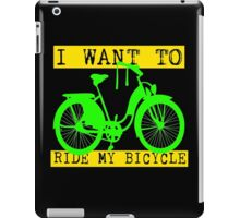 I WANT TO RIDE MY BICYCLE-4 iPad Case/Skin