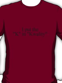"""I put the """"k"""" in """"kwality."""" T-Shirt"""
