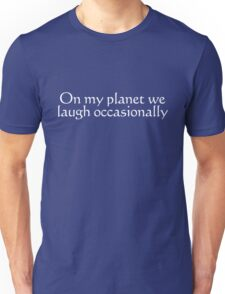 On my planet we laugh occasionally Unisex T-Shirt