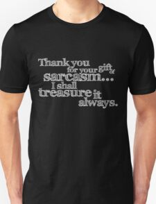 Thank you for your gift of sarcasm. I shall treasure it always. T-Shirt