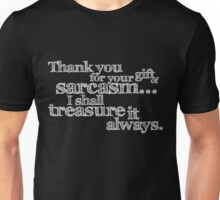 Thank you for your gift of sarcasm. I shall treasure it always. Unisex T-Shirt