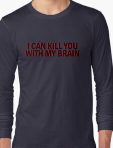 """Also, I can kill you with my brain""  Long Sleeve T-Shirt"
