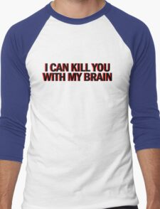 """Also, I can kill you with my brain""  Men's Baseball ¾ T-Shirt"