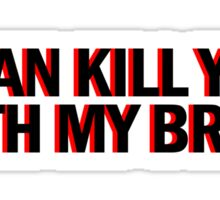 """Also, I can kill you with my brain""  Sticker"