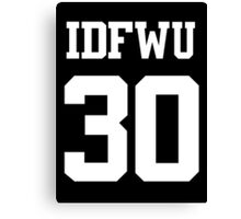 IDFWU Jersey (I Don't F**k With You) Shirt 30 Big Sean Canvas Print