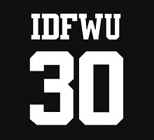 IDFWU Jersey (I Don't F**k With You) Shirt 30 Big Sean Unisex T-Shirt