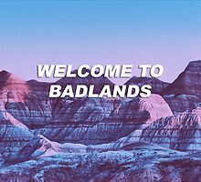 WELCOME TO BADLANDS by phoenixflicker