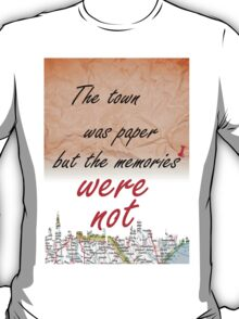 The town was paper but the memories were not T-Shirt