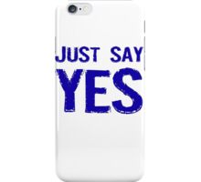Just Say Yes iPhone Case/Skin