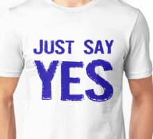 Just Say Yes Unisex T-Shirt
