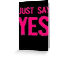 Just Say Yes Greeting Card