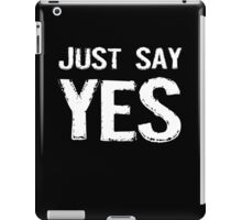 Just Say Yes iPad Case/Skin