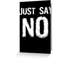 Just Say NO Greeting Card