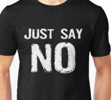 Just Say NO Unisex T-Shirt