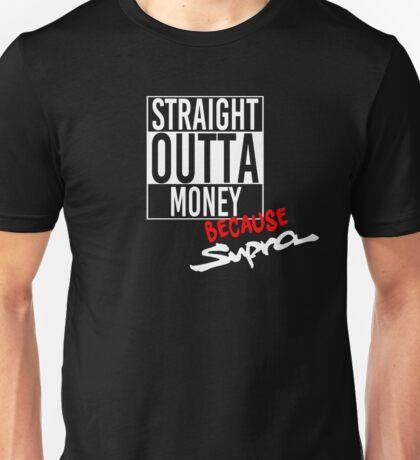 Straight Outta Money because Supra - White Unisex T-Shirt
