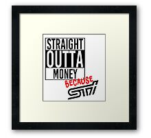 Straight Outta Money because STI Framed Print