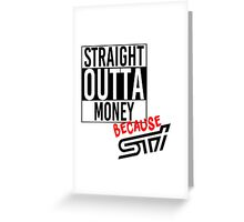 Straight Outta Money because STI Greeting Card