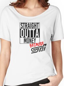 Straight Outta Money because STI Women's Relaxed Fit T-Shirt