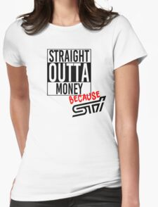 Straight Outta Money because STI Womens Fitted T-Shirt