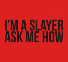 I'm A Slayer, Ask Me How T-Shirt
