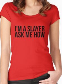 I'm A Slayer, Ask Me How Women's Fitted Scoop T-Shirt