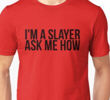 I'm A Slayer, Ask Me How Unisex T-Shirt