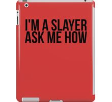 I'm A Slayer, Ask Me How iPad Case/Skin