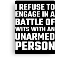 I Refuse To Engage In A Battle Of Wits Canvas Print