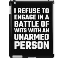 I Refuse To Engage In A Battle Of Wits iPad Case/Skin