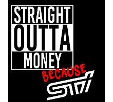 Straight Outta Money because STI - White Photographic Print