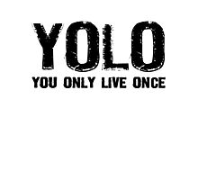 YOLO You Only Live Once Photographic Print