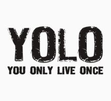 YOLO You Only Live Once by evahhamilton