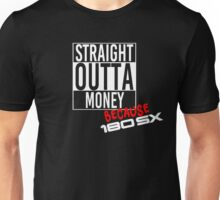 Straight Outta Money because 180sx - White Unisex T-Shirt