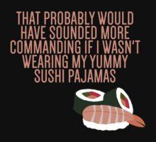 My Yummy Sushi Pajamas  by BobbyMcG