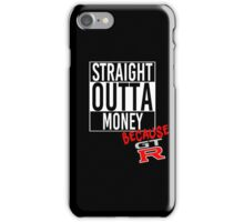 Straight Outta Money because GTR - White iPhone Case/Skin
