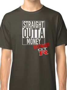 Straight Outta Money because GTR - White Classic T-Shirt